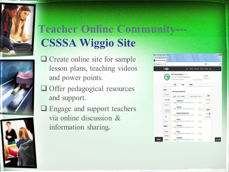 Teacher Online Community--- CSSSA Wiggio Site  Create online site for sample lesson plans, teaching videos and power points.  Offer pedagogical reso