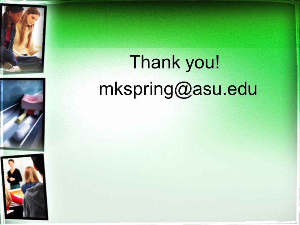 Thank you! mkspring@asu.edu