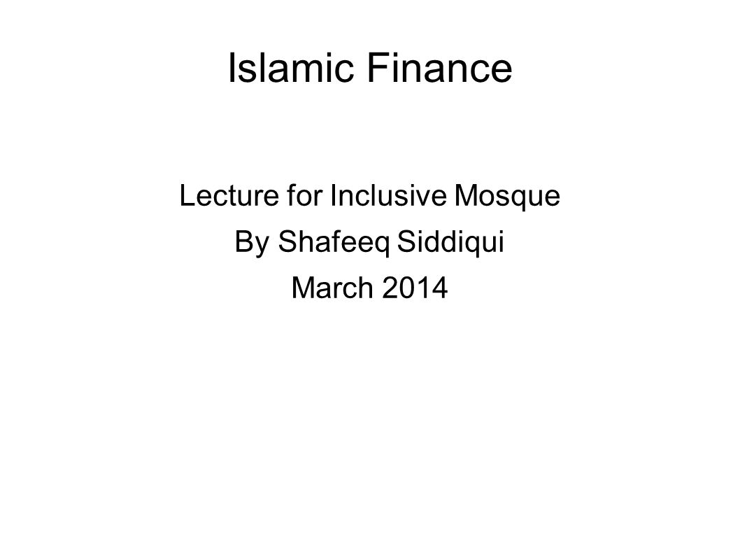 Islamic Finance Lecture for Inclusive Mosque By Shafeeq Siddiqui March 2014