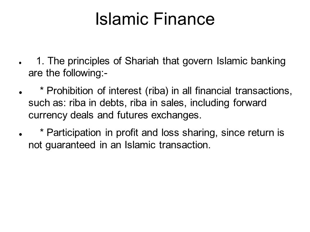 Islamic Finance 1. The principles of Shariah that govern Islamic banking are the following:- * Prohibition of interest (riba) in all financial transac