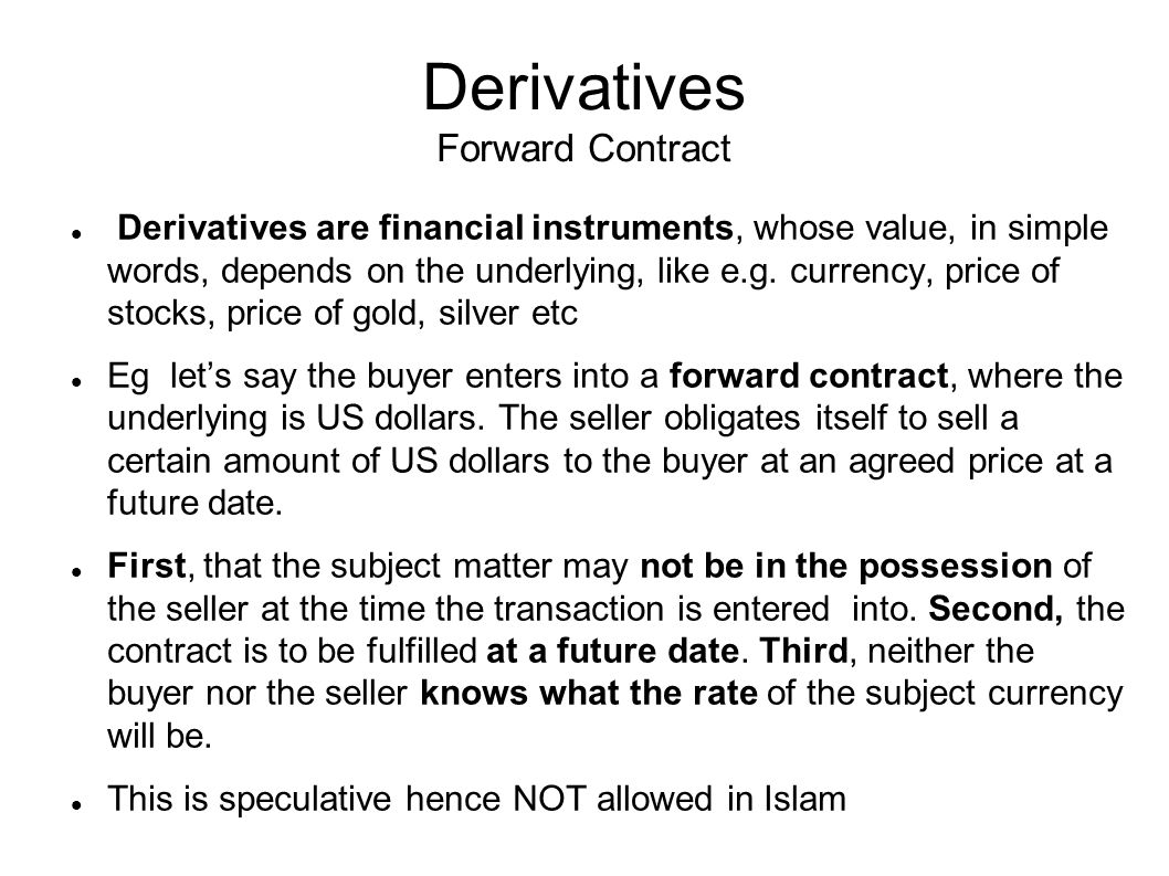Derivatives Forward Contract Derivatives are financial instruments, whose value, in simple words, depends on the underlying, like e.g.