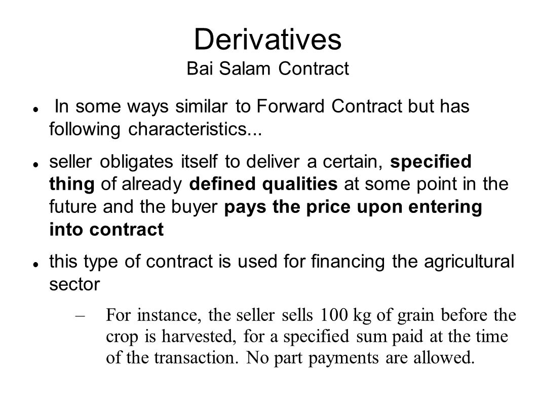 Derivatives Bai Salam Contract In some ways similar to Forward Contract but has following characteristics...