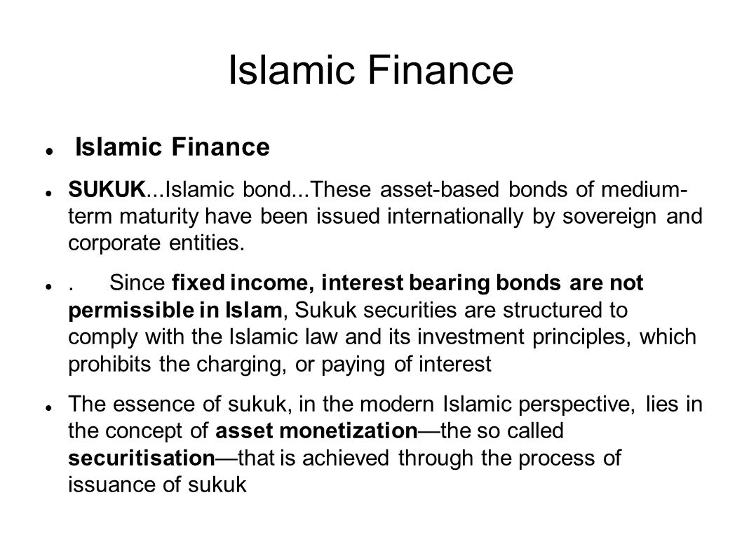 Islamic Finance SUKUK...Islamic bond...These asset-based bonds of medium- term maturity have been issued internationally by sovereign and corporate entities..