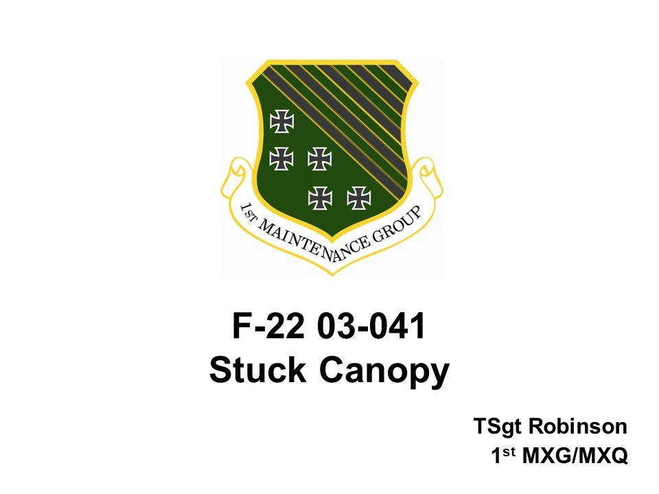 F-22 03-041 Stuck Canopy TSgt Robinson 1 st MXG/MXQ