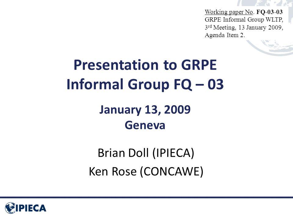 Presentation to GRPE Informal Group FQ – 03 January 13, 2009 Geneva Brian Doll (IPIECA) Ken Rose (CONCAWE) Working paper No.
