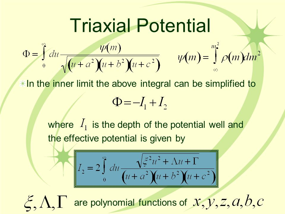 Triaxial Potential In the inner limit the above integral can be simplified to where is the depth of the potential well and the effective potential is given by are polynomial functions of