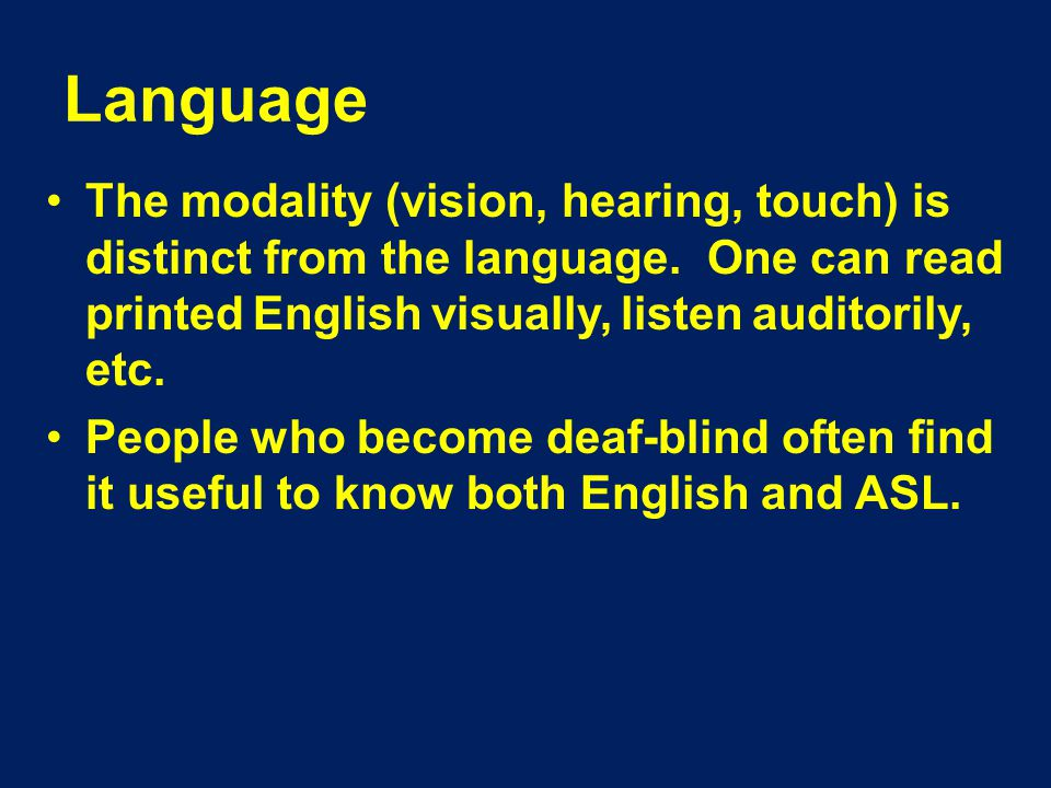 Language The modality (vision, hearing, touch) is distinct from the language.