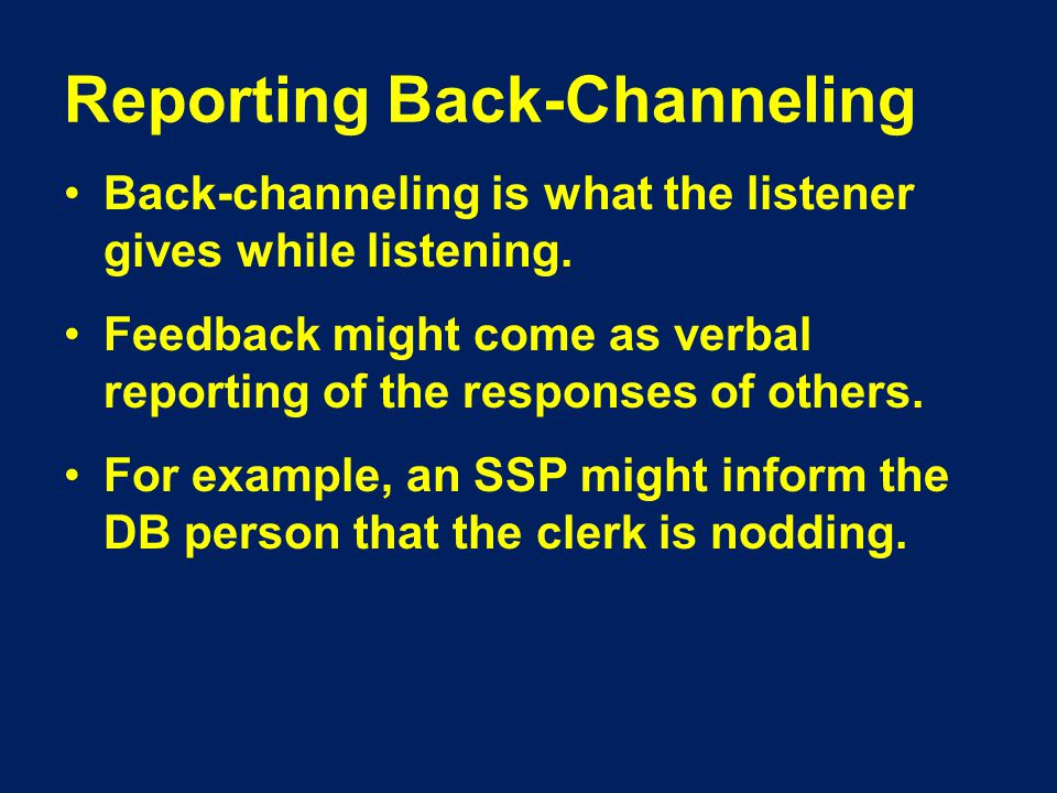 Reporting Back-Channeling Back-channeling is what the listener gives while listening.