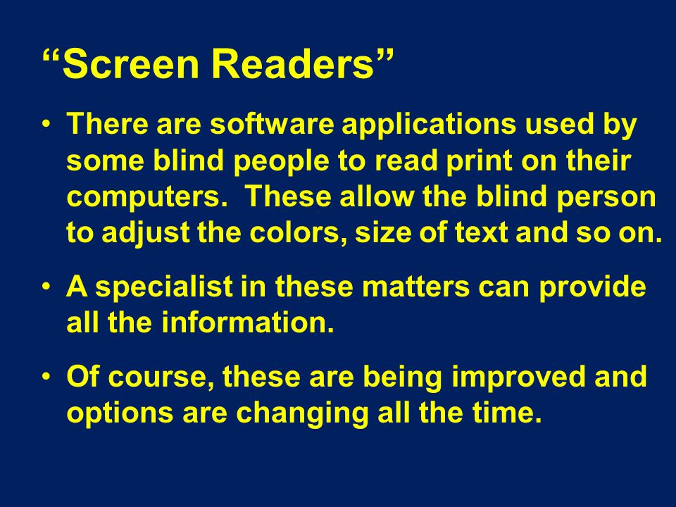 Screen Readers There are software applications used by some blind people to read print on their computers.