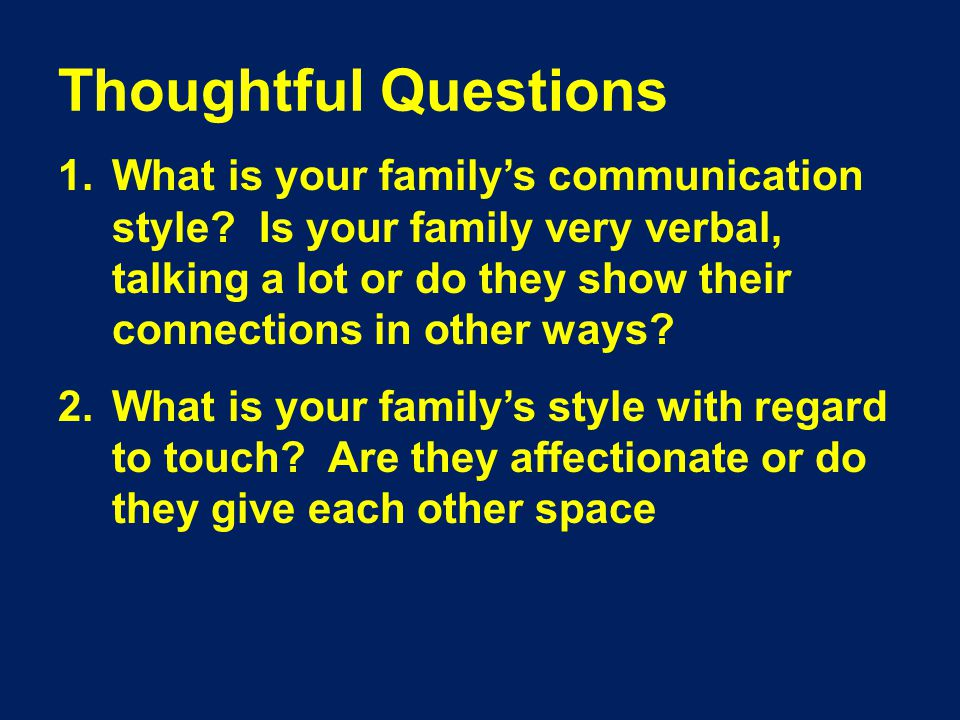 Thoughtful Questions 1.What is your family's communication style.