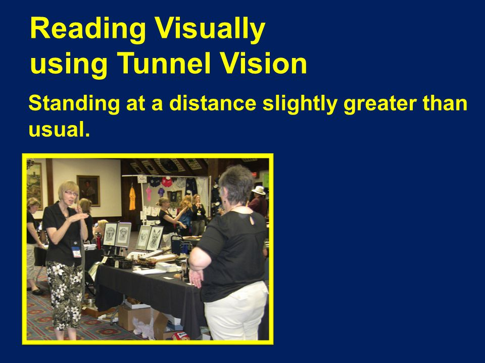 Reading Visually using Tunnel Vision Standing at a distance slightly greater than usual.