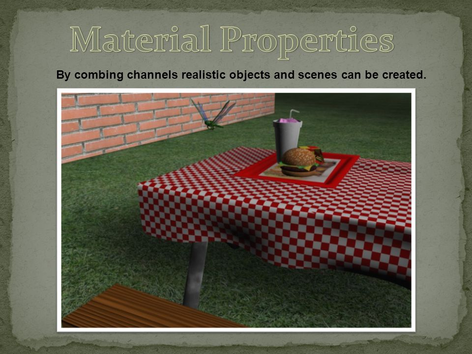 By combing channels realistic objects and scenes can be created.