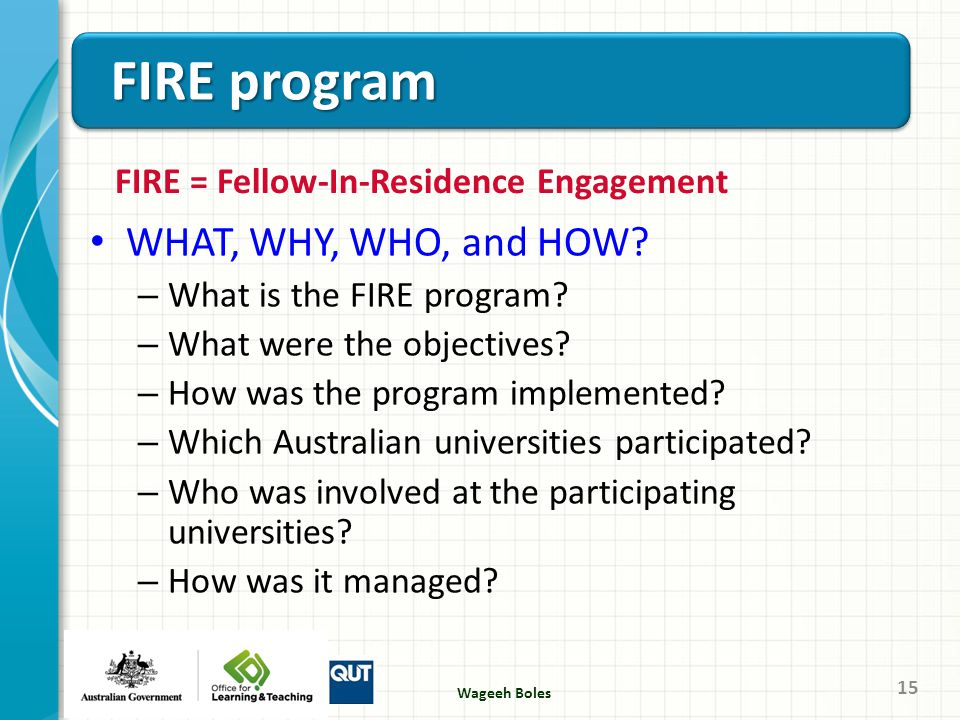 WHAT, WHY, WHO, and HOW? – What is the FIRE program? – What were the objectives? – How was the program implemented? – Which Australian universities pa