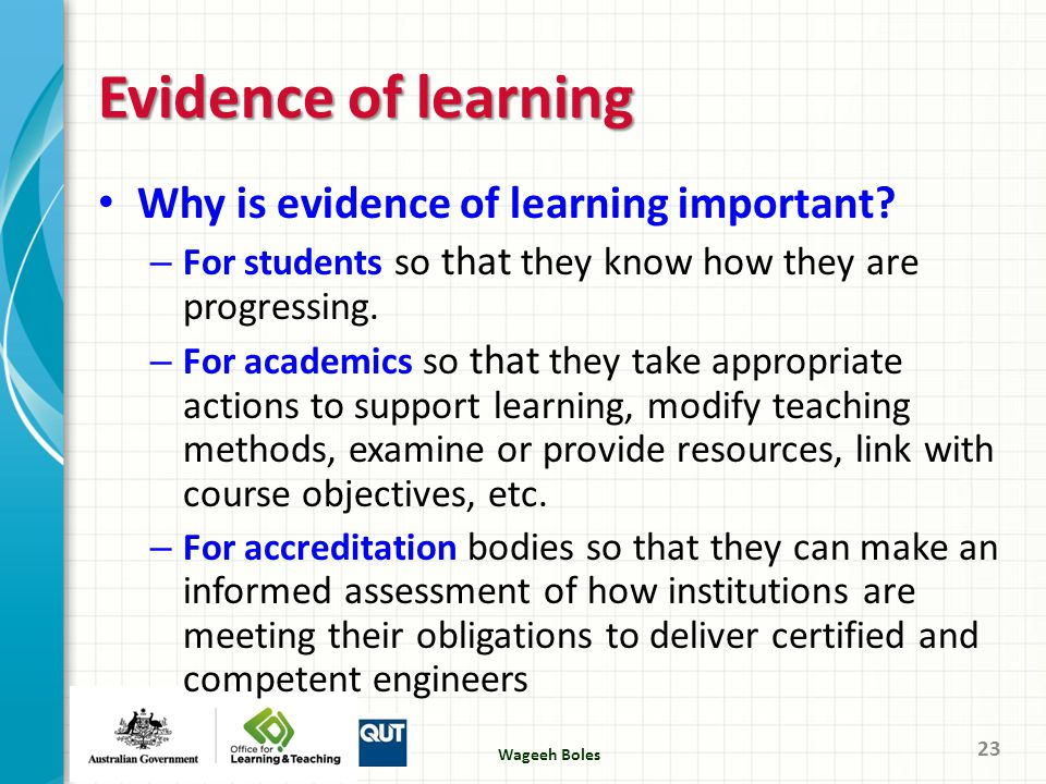Evidence of learning 23 Why is evidence of learning important? – For students so that they know how they are progressing. – For academics so that they
