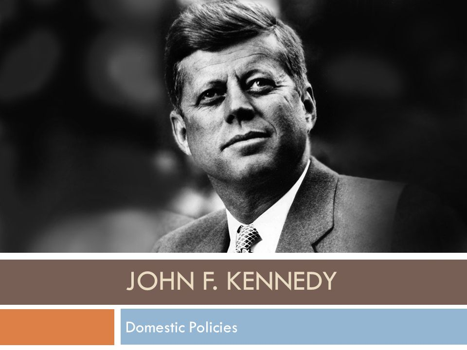 JOHN F. KENNEDY Domestic Policies