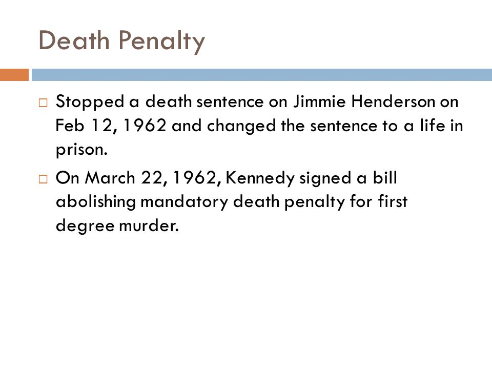 Death Penalty  Stopped a death sentence on Jimmie Henderson on Feb 12, 1962 and changed the sentence to a life in prison.