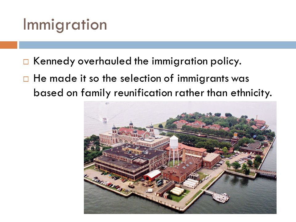 Immigration  Kennedy overhauled the immigration policy.