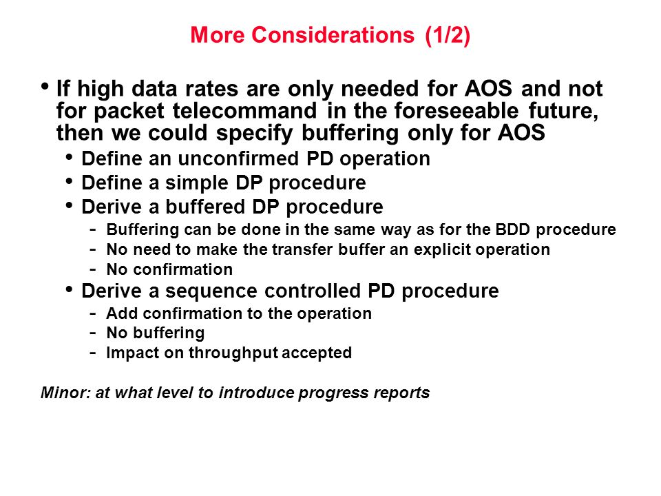 More Considerations (1/2) If high data rates are only needed for AOS and not for packet telecommand in the foreseeable future, then we could specify b