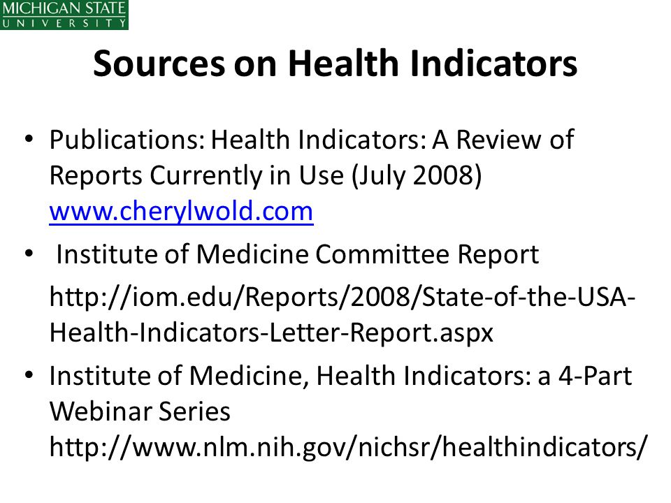 Sources on Health Indicators Publications: Health Indicators: A Review of Reports Currently in Use (July 2008) www.cherylwold.com www.cherylwold.com I