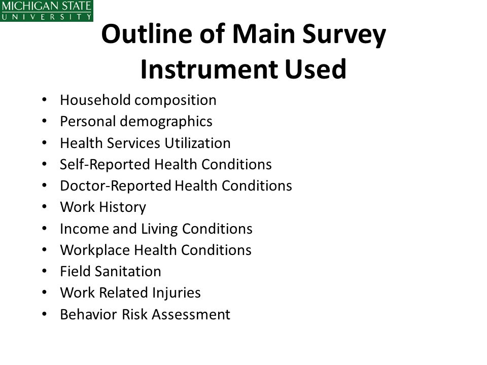 Outline of Main Survey Instrument Used Household composition Personal demographics Health Services Utilization Self-Reported Health Conditions Doctor-