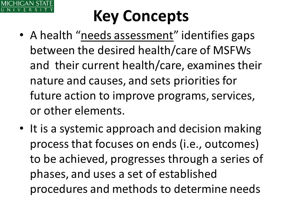 "Key Concepts A health ""needs assessment"" identifies gaps between the desired health/care of MSFWs and their current health/care, examines their nature"