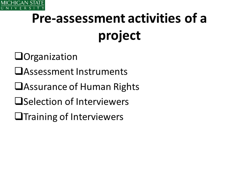 Pre-assessment activities of a project  Organization  Assessment Instruments  Assurance of Human Rights  Selection of Interviewers  Training of I