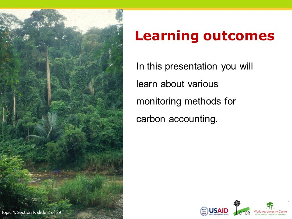 Learning outcomes In this presentation you will learn about various monitoring methods for carbon accounting.