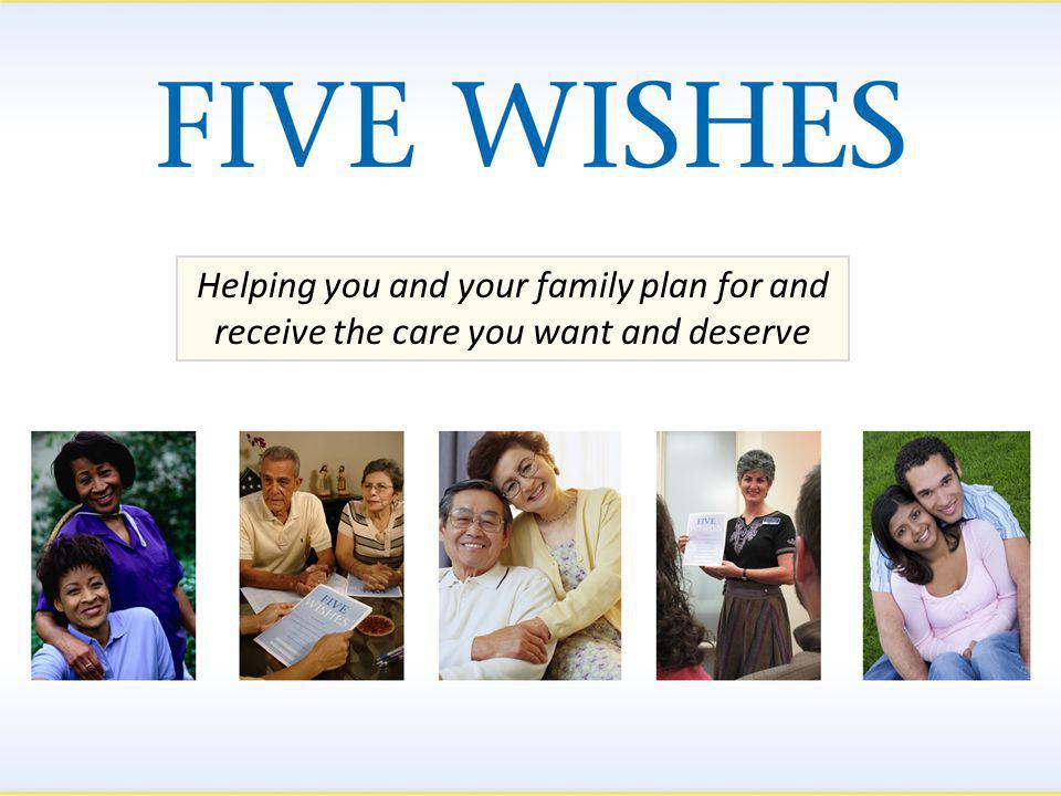 Five Wishes Video, designed to help present Five Wishes to groups or families Next Steps Guide, a companion booklet to Five Wishes, with conversation starters, commonly asked questions and answers, etc.