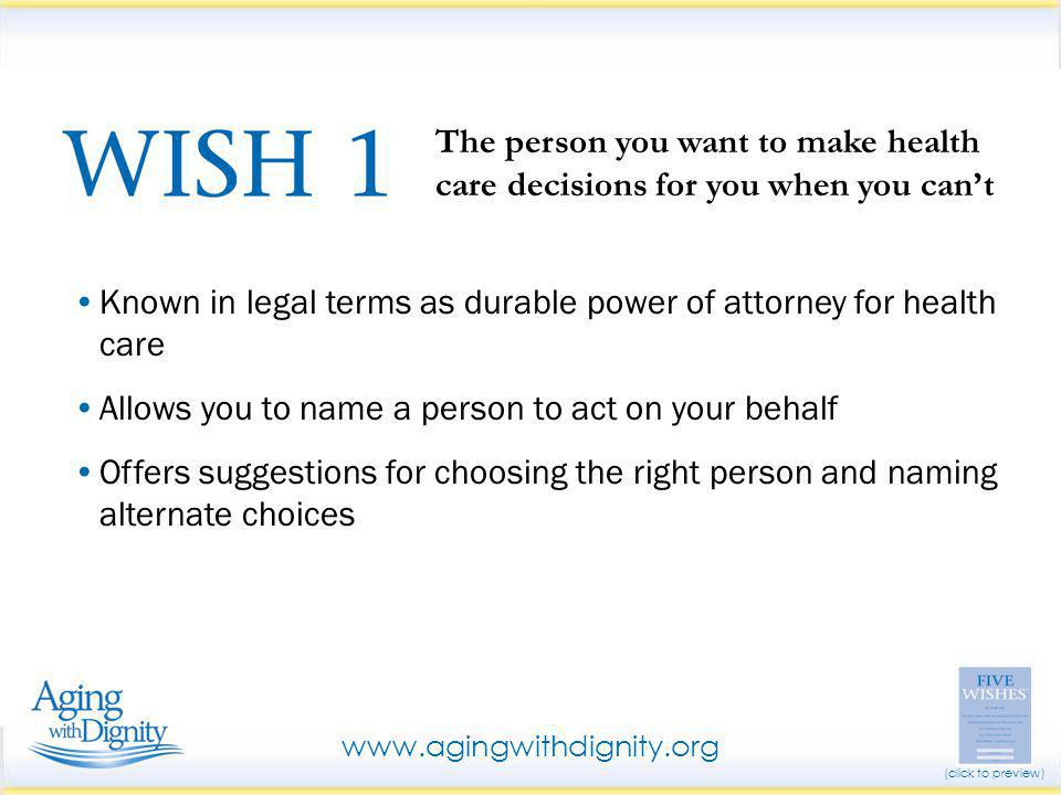 Known in legal terms as durable power of attorney for health care Allows you to name a person to act on your behalf Offers suggestions for choosing th
