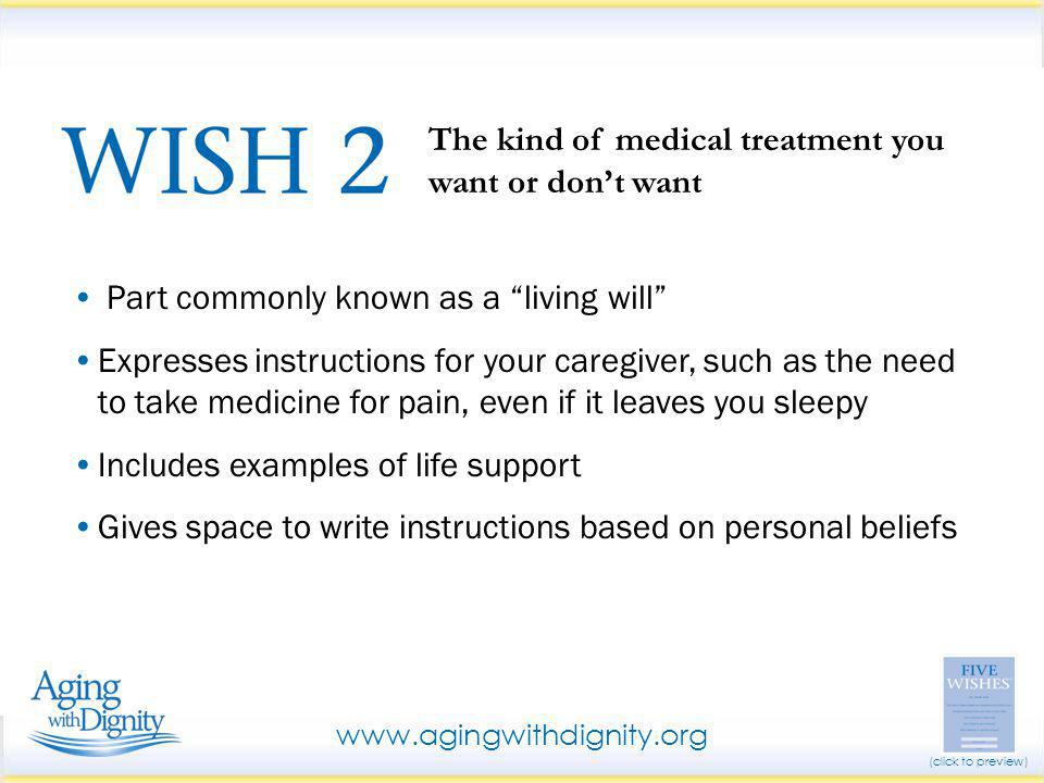 "Part commonly known as a ""living will"" Expresses instructions for your caregiver, such as the need to take medicine for pain, even if it leaves you sl"