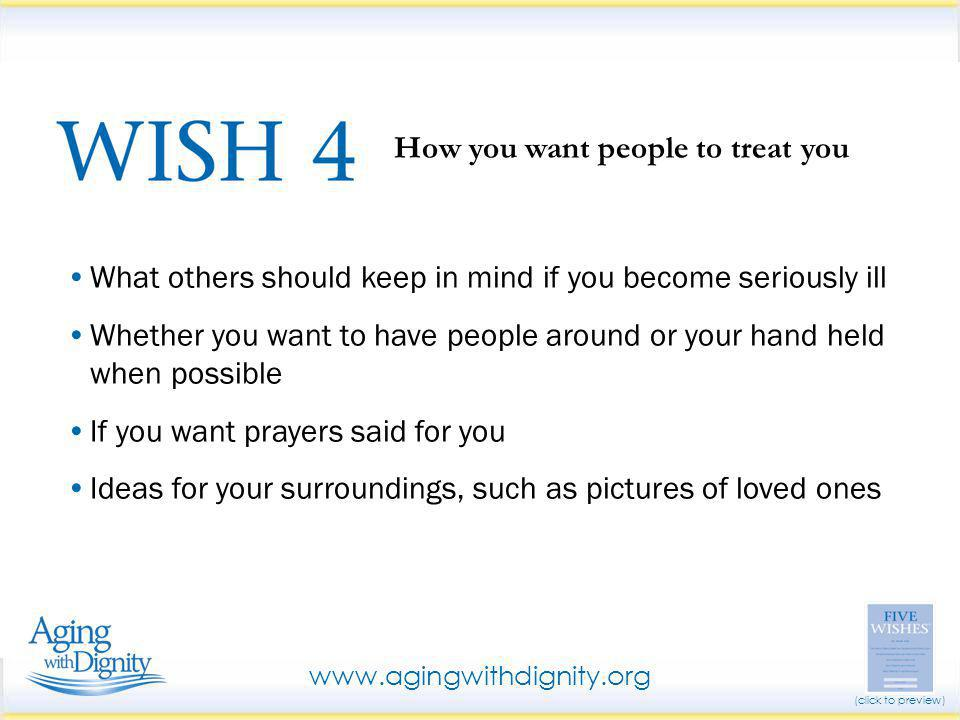 What others should keep in mind if you become seriously ill Whether you want to have people around or your hand held when possible If you want prayers