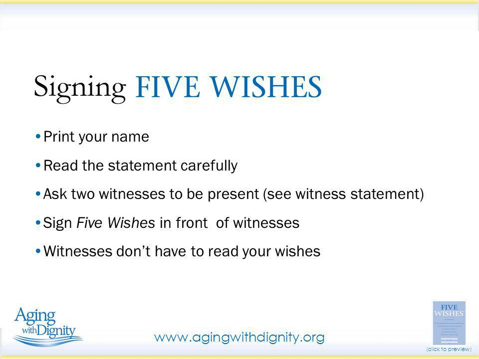 Print your name Read the statement carefully Ask two witnesses to be present (see witness statement) Sign Five Wishes in front of witnesses Witnesses