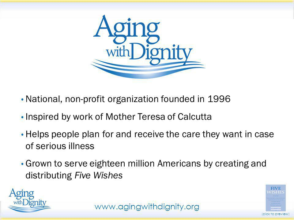 To die at home To be free from pain To be in the company of loved ones To retain control of the care we receive What People Want: www.agingwithdignity.org (click to preview)