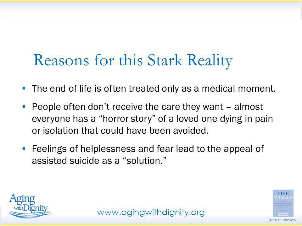 Simple format, written in everyday language Promotes peace of mind, helps avoid guessing and guilt Get the care you want and deserve Meets legal requirements in 42 states, but helpful in all 50 as a Solution www.agingwithdignity.org (click to preview)
