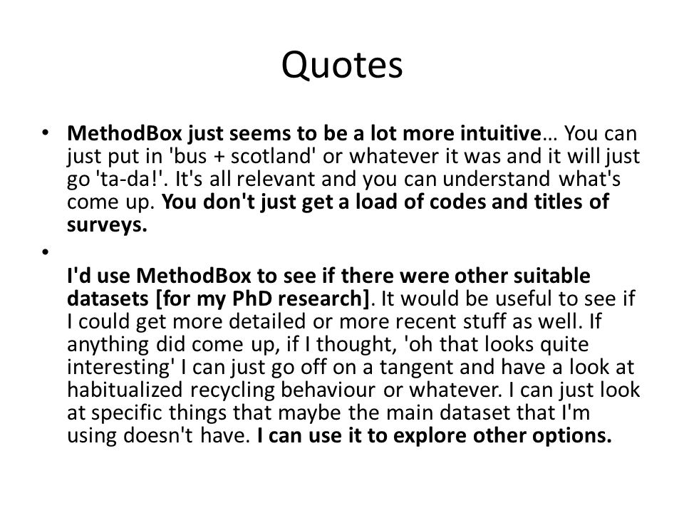 Quotes MethodBox just seems to be a lot more intuitive… You can just put in bus + scotland or whatever it was and it will just go ta-da! .
