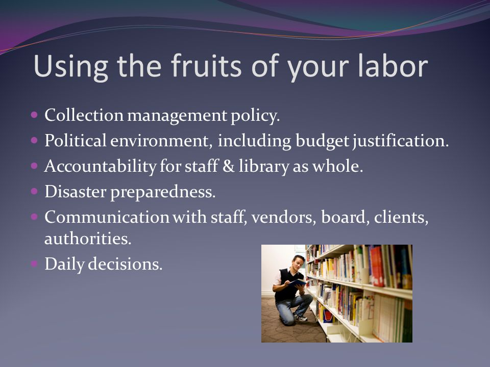 Using the fruits of your labor Collection management policy.