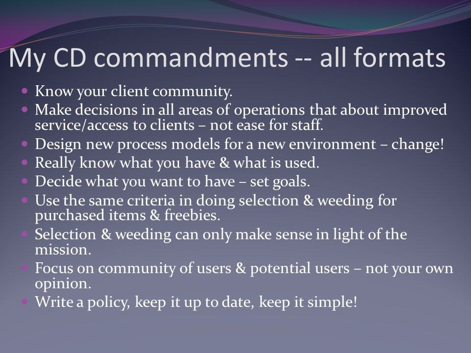 My CD commandments -- all formats Know your client community.