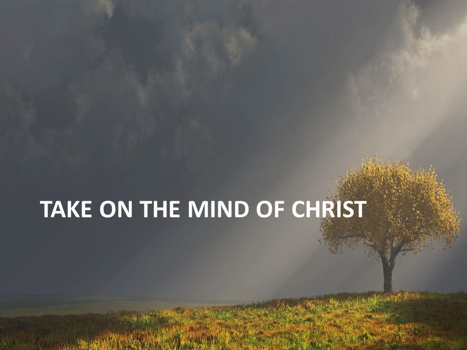 TAKE ON THE MIND OF CHRIST