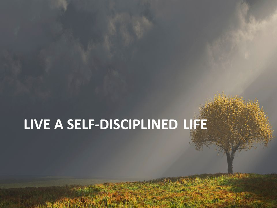 LIVE A SELF-DISCIPLINED LIFE