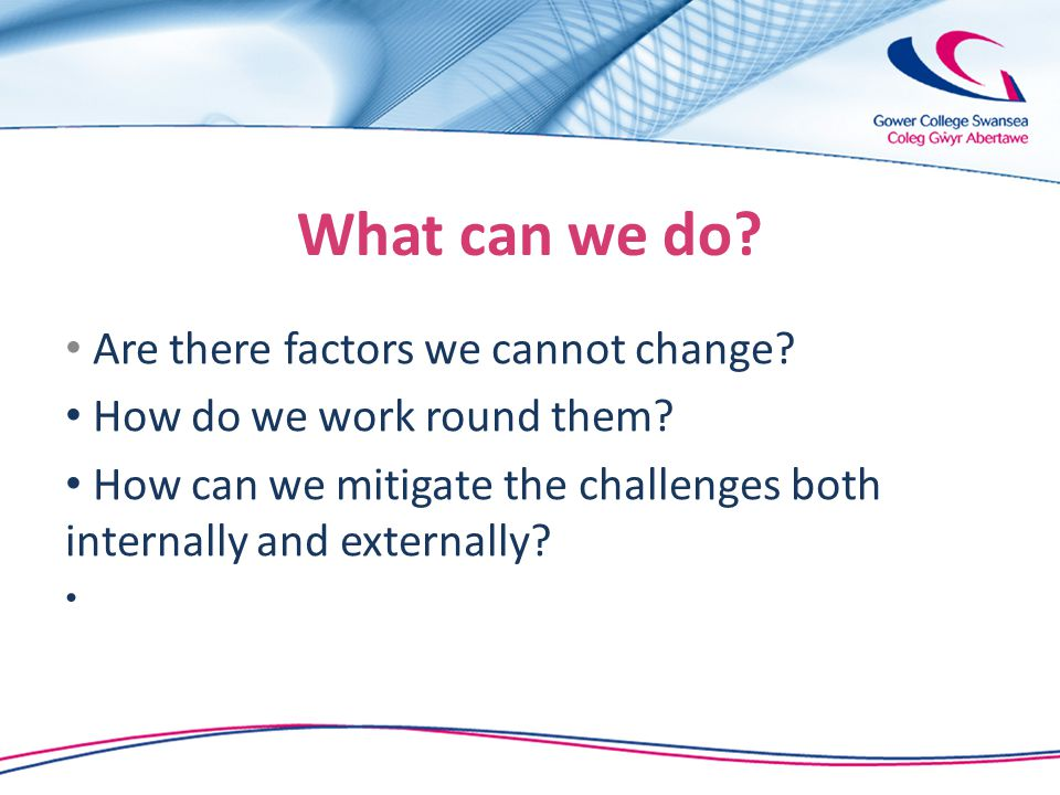 What can we do. Are there factors we cannot change.