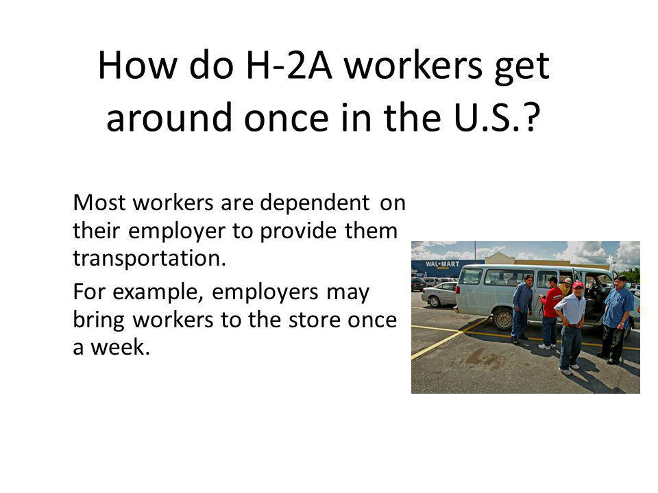 How do H-2A workers get around once in the U.S..