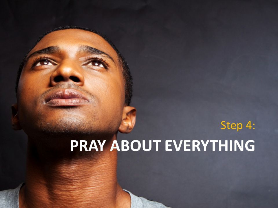 PRAY ABOUT EVERYTHING Step 4: