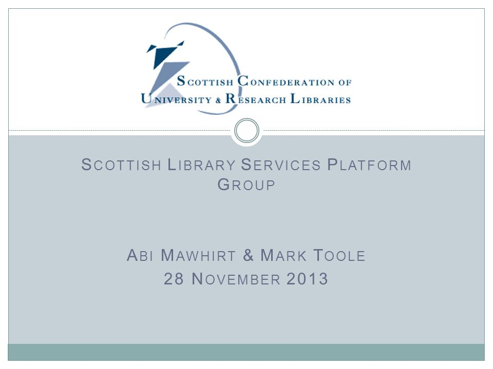 S COTTISH L IBRARY S ERVICES P LATFORM G ROUP A BI M AWHIRT & M ARK T OOLE 28 N OVEMBER 2013