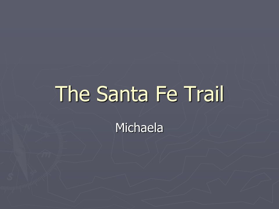 The Santa Fe Trail Michaela