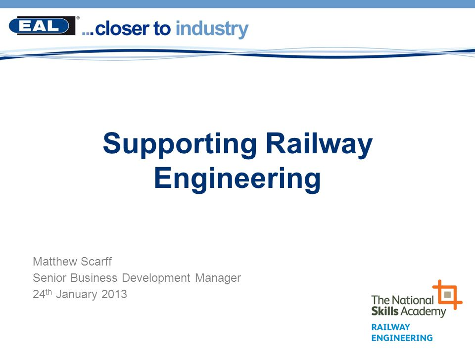 Matthew Scarff Senior Business Development Manager 24 th January 2013 Supporting Railway Engineering