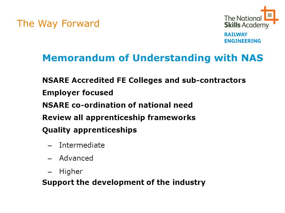 The Way Forward Memorandum of Understanding with NAS NSARE Accredited FE Colleges and sub-contractors Employer focused NSARE co-ordination of national