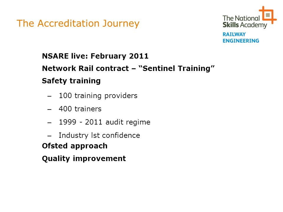 "The Accreditation Journey NSARE live: February 2011 Network Rail contract – ""Sentinel Training"" Safety training – 100 training providers – 400 trainer"