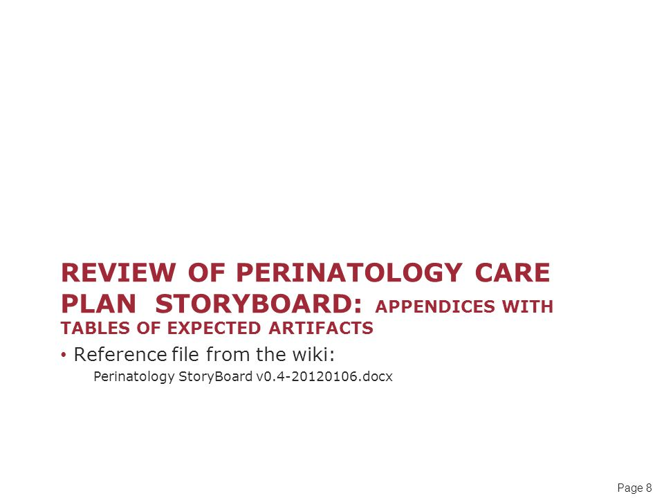 Page 8 REVIEW OF PERINATOLOGY CARE PLAN STORYBOARD: APPENDICES WITH TABLES OF EXPECTED ARTIFACTS Reference file from the wiki: Perinatology StoryBoard v0.4-20120106.docx