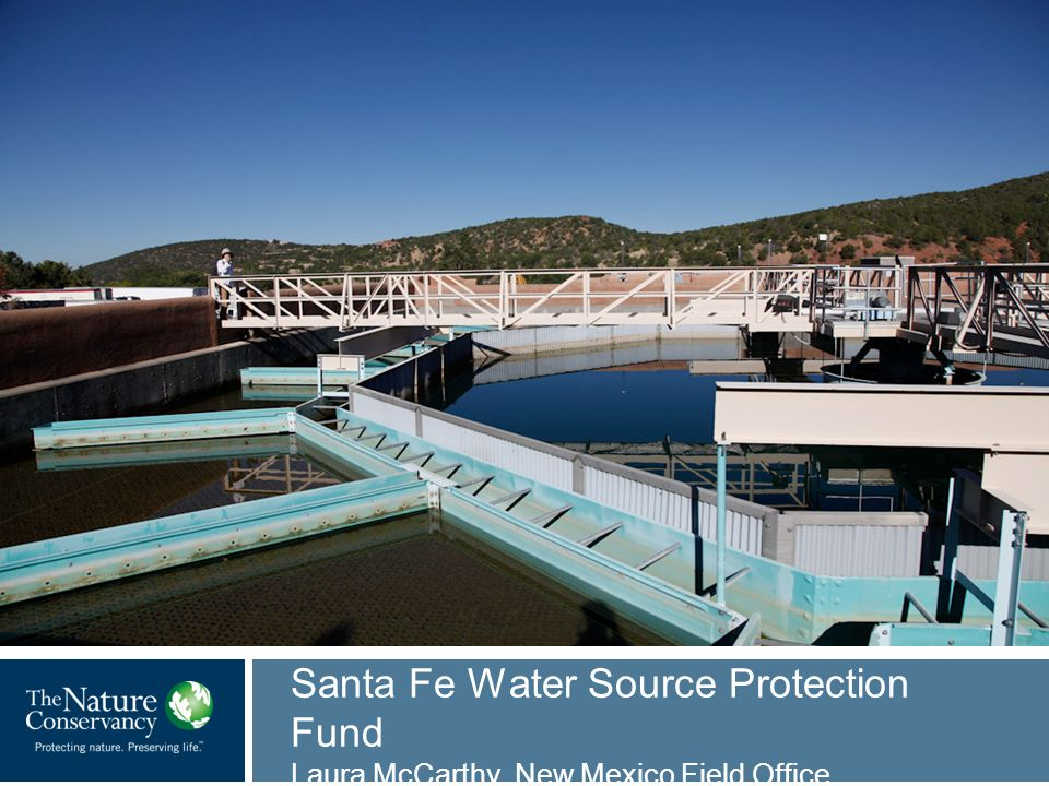 Santa Fe Water Source Protection Fund Laura McCarthy, New Mexico Field Office