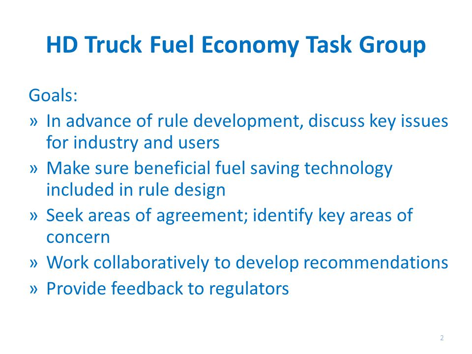 Consensus to Date »3-4 Vocational segments based on CalHEAT findings are acceptable and outline way trucks generally used »Duty cycles are critical to successful Phase 2 »However: want to recommend fewest number of meaningful cycles that bound' how a truck generally used (cannot specifically match how EVERY truck is specifically used) – 80% solution »Accepted by industry and fleets as adequate
